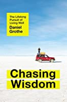 Chasing Wisdom: The Lifelong Pursuit of Living Well