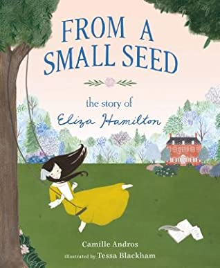 From a Small Seed―The Story of Eliza Hamilton by Camille Andros