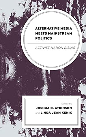 Alternative Media Meets Mainstream Politics: Activist Nation Rising (Lexington Studies in Political Communication)