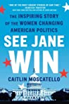 See Jane Win: The Inspiring Story of the Women Changing American Politics pdf book review