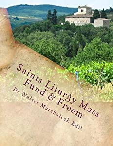 Saints Liturgy Mass Fund & Freem: Remarkable Saints, Liturgical Year, The Mass, Fundamentalism, Freemasonry & John