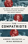 The Compatriots: Dissidents, Hackers, Oligarchs, and Spies - The Story of Russia's Uncontrollable Emigres