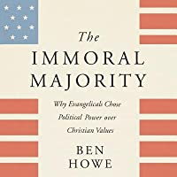 The Immoral Majority: Why Good Christians Pick Bad Leaders