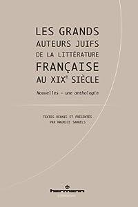 Les Grands Auteurs Juifs de La Litterature Francaise Au Xixe Siecle: Nouvelles, Une Anthologie