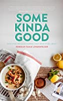 Some Kinda Good: Good Food and Good Company, That's What It's All About!