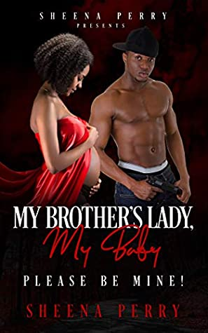 My Brother's Lady, My Baby 1: Please Be Mine!