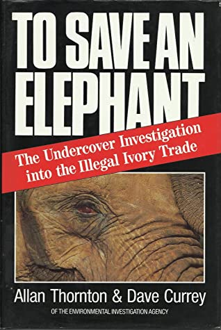 To Save an Elephant: The Undercover Investigation Into the Illegal Ivory Trade