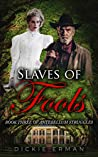 "Slaves of Fools: Book Three in the ""Antebellum Struggles"" Series"