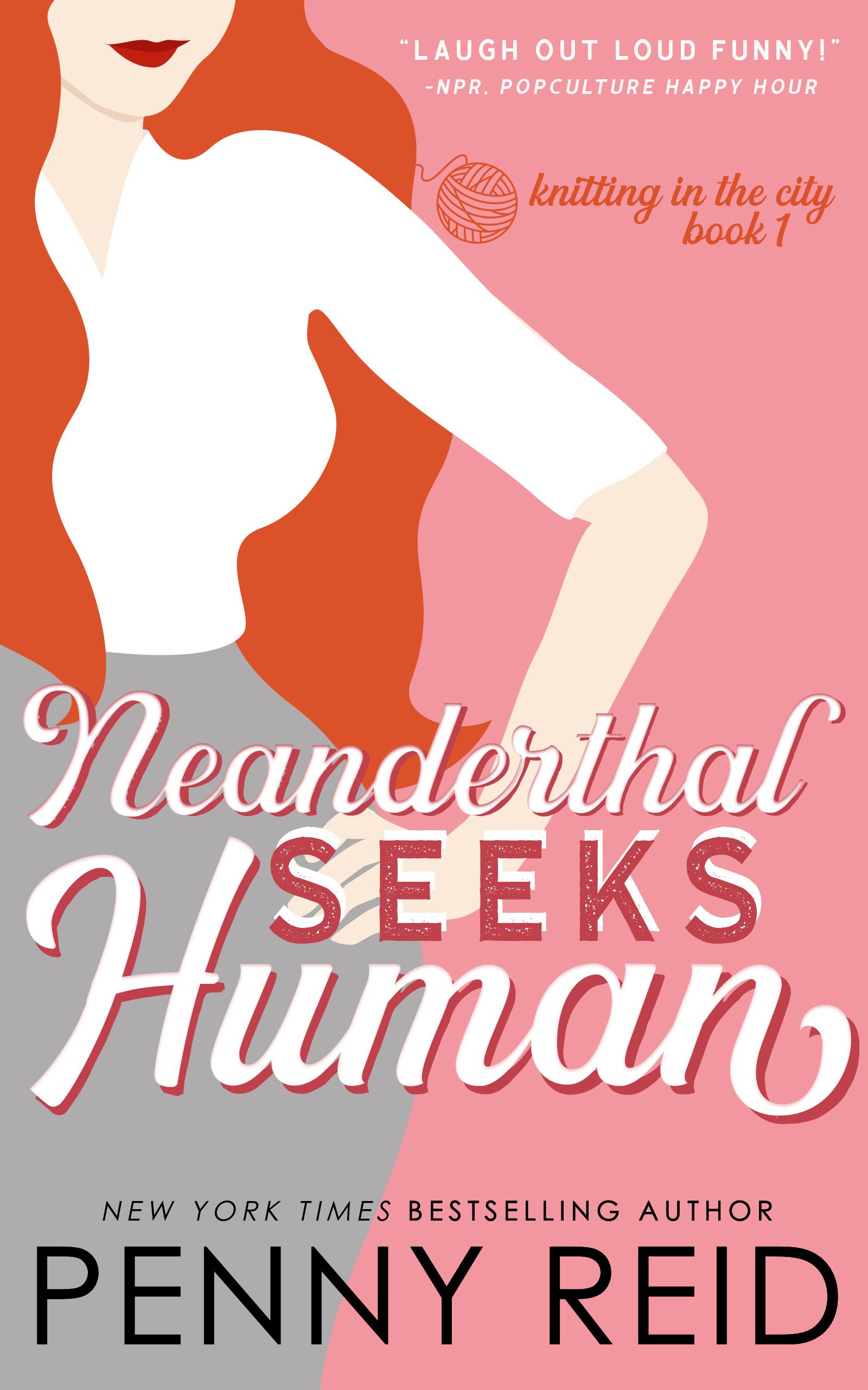 Neanderthal Seeks Human (Knitting in the City, #1) by Penny Reid
