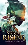 Knight Rising (The Faerie Queen #1)
