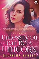 Unless You Can Be a Unicorn (B3 Series Book 1)