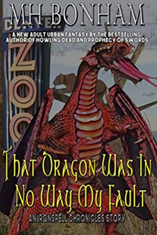 That Dragon was in No Way My Fault: An Adult Urban Fantasy (The Ironspell Chronicles)