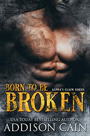Born to be Broken by Addison Cain