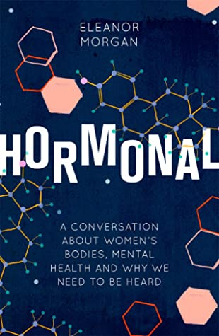 Hormonal: A Conversation About Women's Bodies, Mental Health and Why We Need to Be Heard
