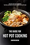 The Guide for Hot Pot Cooking by Valeria Ray