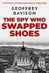 The Spy Who Swapped Shoes (Stephen Fletcher Espionage Thrillers # 1)