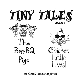 Tiny Tales Contemporary Adaptations of Fairy Tale Favorites: Volume 1 the Barbq Pigs  Chicken Little Lives!
