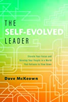 The Self-Evolved Leader: Elevate Your Focus and Develop Your People In a World That Refuses to Slow Down