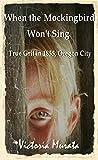 When the Mockingbird Won't Sing: True Grit in 1855, Oregon City (Oregon Journey Book 2)