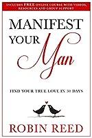 Manifest Your Man - Find Your True Love in 30 Days