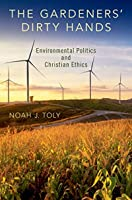 The Gardeners' Dirty Hands: Environmental Politics and Christian Ethics