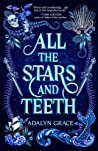 All the Stars and Teeth (All the Stars and Teeth, #1) by Adalyn  Grace