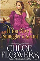 If You Give a Smuggler a Secret (Pirates & Petticoats Sexy Romance, #1)
