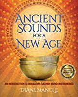 Ancient Sounds for a New Age: An Introduction to Himalayan Sacred Sound Instruments