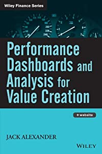 Performance Dashboards and Analysis for Value Creation: How to Create Shareholder Value (Wiley Finance Book 376)