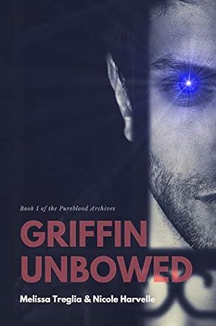 Griffin Unbowed (Pureblood Archives, #1)