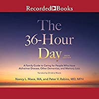 The 36-Hour Day: A Family Guide to Caring for People Who Have Alzheimer Disease, Other Dementias, and Memory Loss (6th Edition)