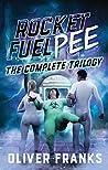 Rocket Fuel Pee: The Complete Trilogy