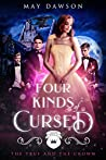 Four Kinds of Cursed (The True and the Crown #4)