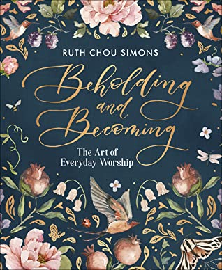 Beholding and Becoming: The Art of Everyday Worship by Ruth