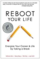 Reboot Your Life: Energize Your Career and Life by Taking a Break