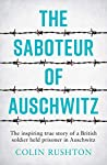 The Saboteur of Auschwitz: The Inspiring True Story of a British Soldier Held Prisoner in Auschwitz