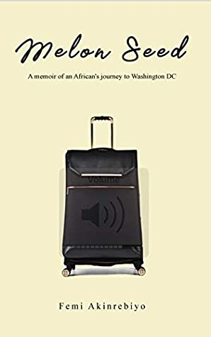 Melon Seed: A memoir of an African's Journey to Washington DC