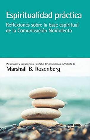 Practical Spirituality The Spiritual Basis of Nonviolent Communication