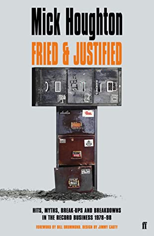Fried  Justified: Hits, Myths, Break-Ups and Breakdowns in the Record Business 1978-98