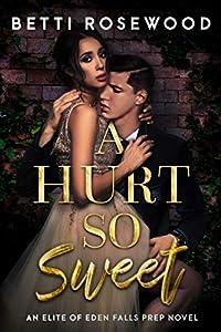 A Hurt So Sweet: Volume One (Elite of Eden Falls Prep #1)