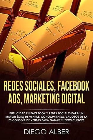 Redes Sociales, Facebook Ads, Marketing Digital: Publicidad en Facebook y redes sociales para un mayor éxito de ventas. Conocimientos valiosos de la psicología ... para ganar nuevos clientes