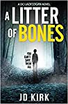 A Litter of Bones (DCI Logan Crime Thrillers, #1) by J.D. Kirk