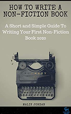 How To Write a Non-Fiction Book: A Short and Simple Guide To Writing Your First Non-Fiction Book 2020