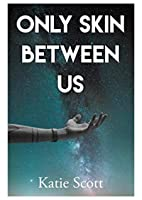 Only Skin Between Us