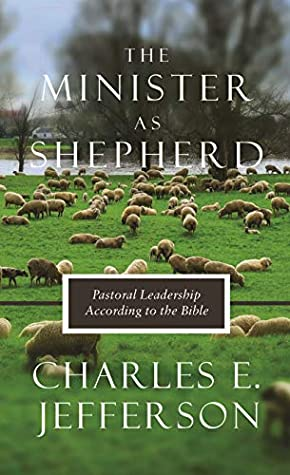 The Minister As Shepherd: Pastoral Leadership According to the Bible