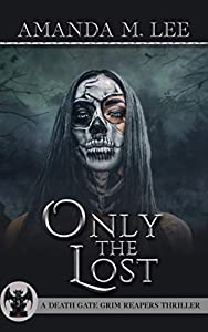 Only The Lost (A Death Gate Grim Reapers Thriller, #3)