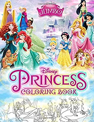 Disney Princess Coloring Book Disney Princesses Jumbo Coloring Book With Amazing Images For Kids Ages 4 10 By Smiling Kid