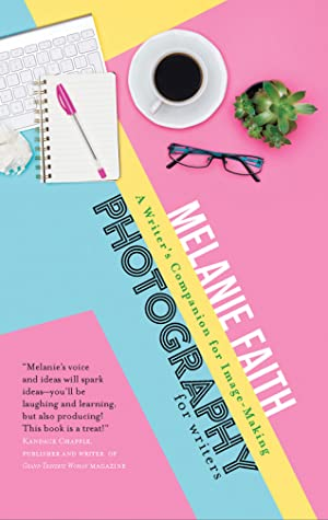 Photography For Writers: A Writer's Companion for Image-Making
