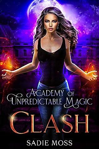 Clash (Academy of Unpredictable Magic, #6)