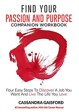 How to Find Your Passion and Purpose Companion Workbook: Four Easy Steps to Discover A Job You Want and Live the Life You Love (The Art of Living Book 7)